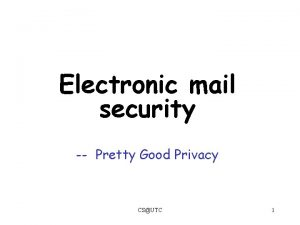 Electronic mail security Pretty Good Privacy CSUTC 1