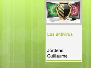 Les antivirus Jordens Guillaume Questce que cest Les