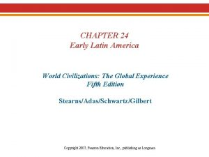 CHAPTER 24 Early Latin America World Civilizations The