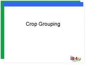 Crop Grouping Crop Grouping n n n Basic