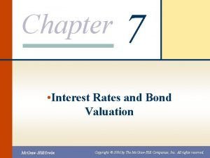 Chapter 7 Interest Rates and Bond Valuation Mc