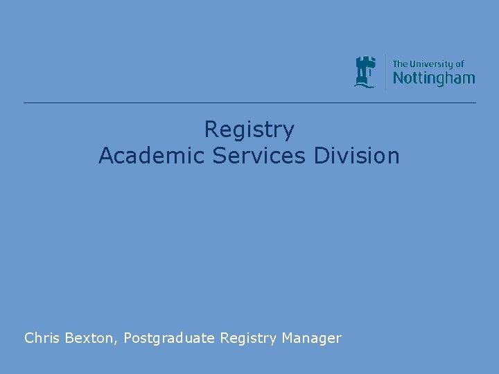 Registry Academic Services Division Chris Bexton Postgraduate Registry