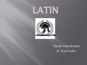 LATIN Elpida Palaiokrassa Aris Foufas General Information Latin