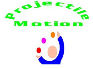 Projectile Motion Projectile motion a combination of horizontal