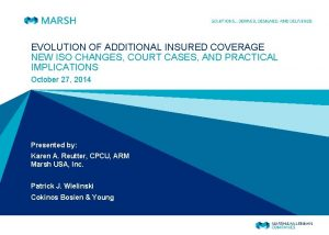 EVOLUTION OF ADDITIONAL INSURED COVERAGE NEW ISO CHANGES