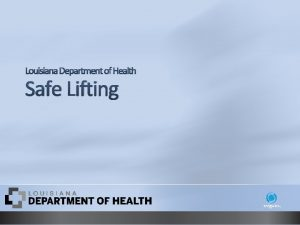 Louisiana Department of Health Safe Lifting Understand the