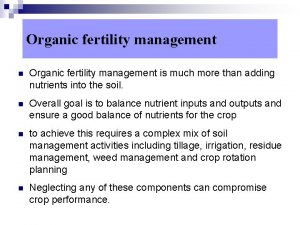 Organic fertility management n Organic fertility management is