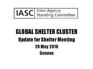 GLOBAL SHELTER CLUSTER Update for Shelter Meeting 28