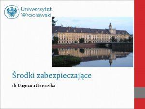 rodki zabezpieczajce dr Dagmara Gruszecka Informacje wstpne q