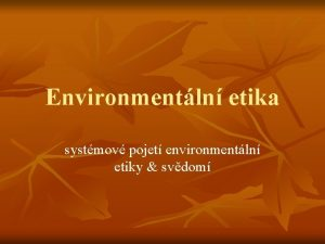 Environmentln etika systmov pojet environmentln etiky svdom Systmov