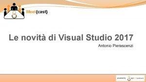 Meetcast Le novit di Visual Studio 2017 Antonio