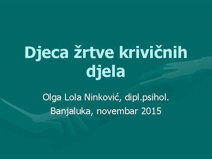 Djeca rtve krivinih djela Olga Lola Ninkovi dipl