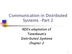 Communication in Distributed Systems Part 2 REKs adaptation