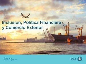Inclusin Poltica Financiera y Comercio Exterior Filiales en