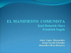 EL MANIFIESTO COMUNISTA Karl Heinrich Marx Friedrich Engels
