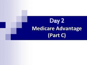 Day 2 Medicare Advantage Part C Review Medicare