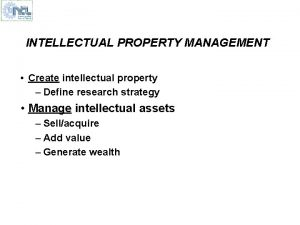 INTELLECTUAL PROPERTY MANAGEMENT Create intellectual property Define research