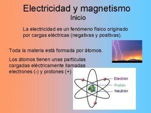 Electricidad y magnetismo Inicio La electricidad es un