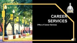 CAREER SERVICES Office of Career Services CAREER SERVICES