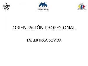 ORIENTACIN PROFESIONAL TALLER HOJA DE VIDA OBJETIVO Brindar