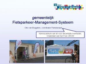 gemeentelijk FietsparkeerManagementSysteem Otto van Boggelen cordinator Fietsberaad Kenniscentrum