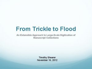 From Trickle to Flood An Extensible Approach to