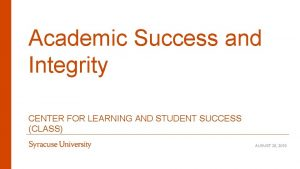 Academic Success and Integrity CENTER FOR LEARNING AND