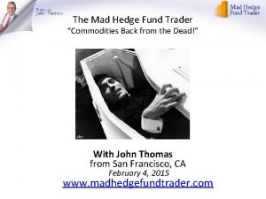 The Mad Hedge Fund Trader Commodities Back from