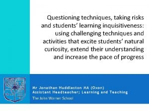 Questioning techniques taking risks and students learning inquisitiveness