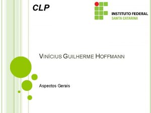 CLP VINCIUS GUILHERME HOFFMANN Aspectos Gerais UM POUCO