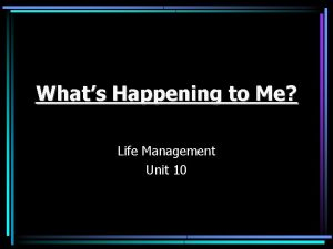 Whats Happening to Me Life Management Unit 10