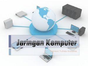 Jaringan Komputer Adriani Yulida Kusuma Jaringan komputer Jaringan