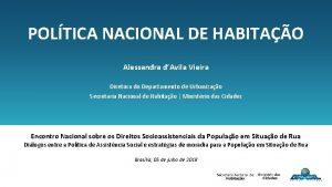 POLTICA NACIONAL DE HABITAO Alessandra dAvila Vieira Diretora