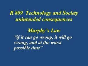 R 809 Technology and Society unintended consequences Murphys