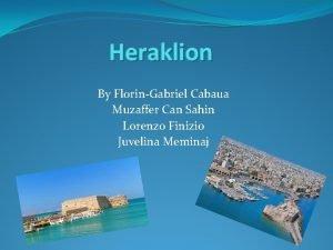 Heraklion By FlorinGabriel Cabaua Muzaffer Can Sahin Lorenzo