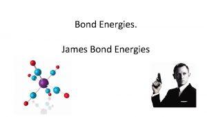 Bond Energies James Bond Energies What Is Bond