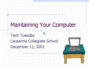 Maintaining Your Computer Tech Tuesday Lausanne Collegiate School