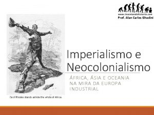 Prof Alan Carlos Ghedini Imperialismo e Neocolonialismo FRICA
