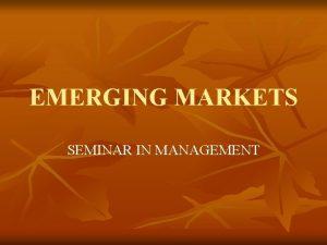 EMERGING MARKETS SEMINAR IN MANAGEMENT Emerging Economies n