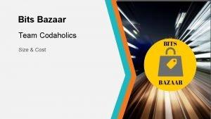 Bits Bazaar Team Codaholics Size Cost Size of