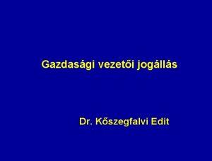 Gazdasgi vezeti joglls Dr Kszegfalvi Edit VEZETI FELADAT