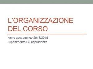 LORGANIZZAZIONE DEL CORSO Anno accademico 20182019 Dipartimento Giurisprudenza