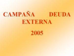 CAMPAA DEUDA EXTERNA 2005 OBJETIVOS DE LA CAMPAA