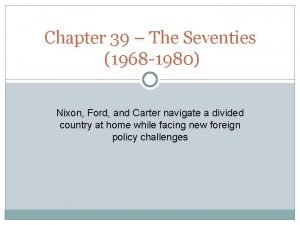 Chapter 39 The Seventies 1968 1980 Nixon Ford