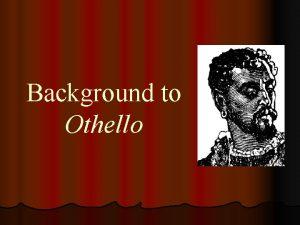 Background to Othello THE THEMES Othello Hypocrisy Passion