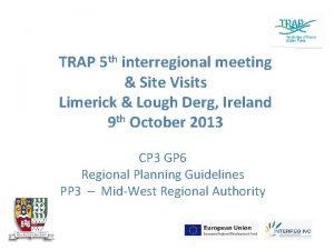 TRAP 5 th interregional meeting Site Visits Limerick