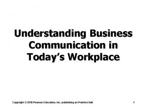 Understanding Business Communication in Todays Workplace Copyright 2010