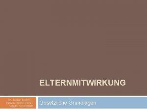ELTERNMITWIRKUNG Dr Tilman Boehm JohannPhilippGlock Schule Schallstadt Gesetzliche