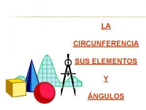 LA CIRCUNFERENCIA SUS ELEMENTOS Y NGULOS Otros elementos