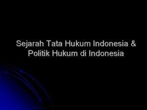 Sejarah Tata Hukum Indonesia Politik Hukum di Indonesia
